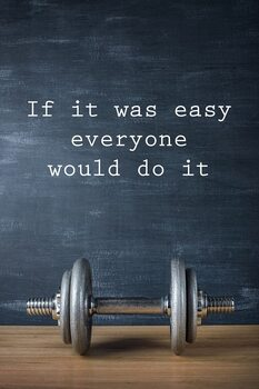 Plakat Motivation - If It Was Easy Everyone Would Do It