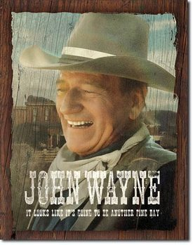 Plechová cedule  John Wayne - Fine Day