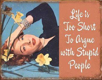 Plechová cedule Life is Short to Argue