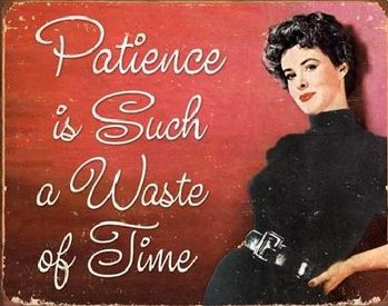 Plechová cedule PATIENCE - Waste Of Time