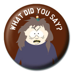 SOUTH PARK - What did you say? Insignă