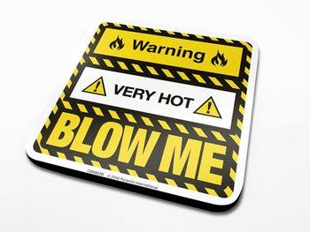 Warning Very Hot Blow Me Suporturi pentru pahare
