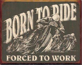 Metalen wandbord BORN TO RIDE - Forced To Work