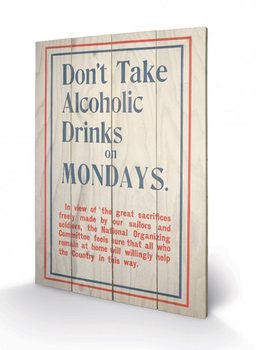 Obraz na dřevě IWM - don´t drink on monday´s