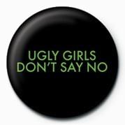UGLY GIRLS DONT SAY NO - Značka na Europosteri.hr
