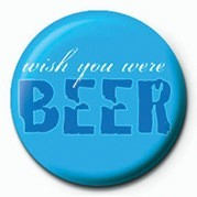 Button WISH YOU WERE BEER