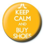 Keep Calm and Buy Shoes Insignă