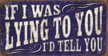 If I Was Lying Plåtskyltar