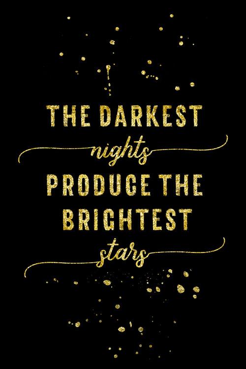 художествена фотография The Darkest Nights Produce The Brightest Stars   Gold