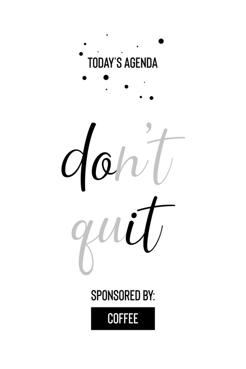 Umelecká fotografia Today's Agenda Don't Quit Sponsored By Coffee