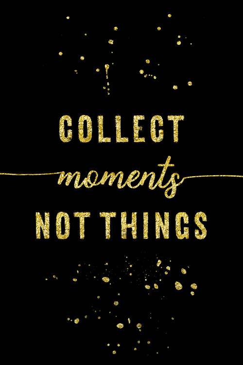 Kunstfotografie Collect Moments Not Things | Gold