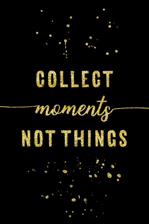 Umělecká fotografie Collect Moments Not Things | Gold