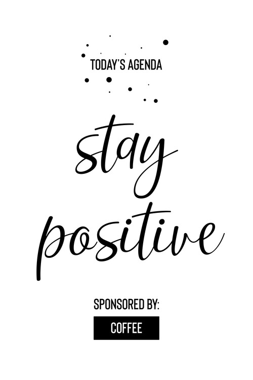 Umělecká fotografie Today's Agenda Stay Positive Sponsored By Coffee