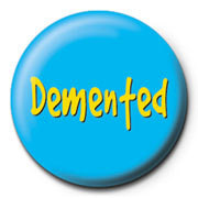 Demented Badge