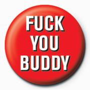 FUCK - FUCK YOU BUDDY Badge