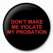 DON'T MAKE ME VIOLATE MY P Badge