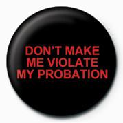 DON'T MAKE ME VIOLATE MY P Badges