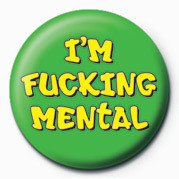 FUCK - I'M FUCKING MENTAL Badges