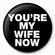 You're My Wife Now Badge