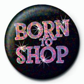 BORN TO SHOP Insignă