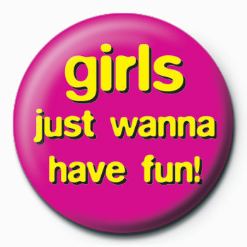 Girls just wanna have fun! button