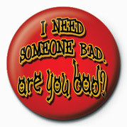 I NEED SOMEONE BAD, ARE YO button
