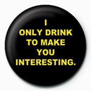 I ONLY DRINK TO MAKE YOU I button