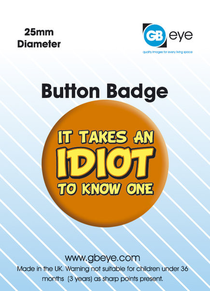 IT TAKES AN IDIOT button