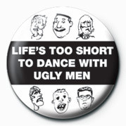 LIFE'S TOO SHORT TO DANCE- button