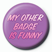MY OTHER BADGE IS FUNNY button