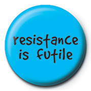 RESISTANCE IS FUTILE button
