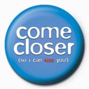 Button COME CLOSER - KISS