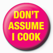 Button DON'T ASSUME I COOK