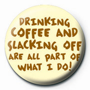 Button DRINKG COFFEE AND SLACKING