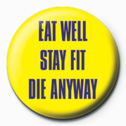 Button EAT WELL, STAY FIT, DIE AN