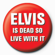 Button ELVIS IS DEAD, LIVE WITH I