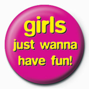 GIRLS JUST WANNA HAVE FUN Button