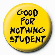 Button GOOD FOR NOTHING STUDENT