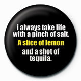 Button I ALWAYS TAKE LIFE WITH A