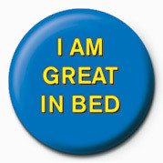 Button I AM GREAT IN BED