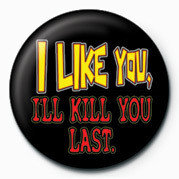 Button I LIKE YOU, I'LL KILL YOU