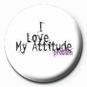 Button I LOVE MY ATTITUDE PROBLEM