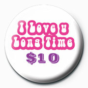 I LOVE U LONG TIME $10 Button