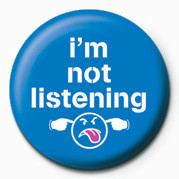 Button I'M NOT LISTENING