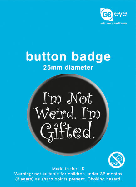 Button I'm Not Weird - I'm Gifted