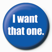 Button I WANT THAT ONE