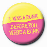 Button I WAS A PUNK BEFORE YOU