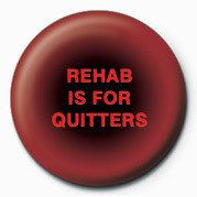Button REHAB IS FOR QUITTERS
