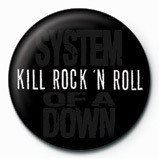 Button SYSTEM OF A DOWN - kill rock