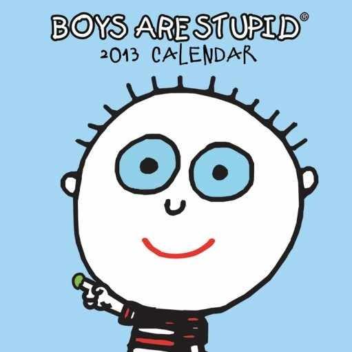 Kalendář 2013 - BOYS ARE STUPID Calendar 2017